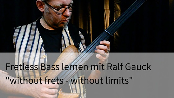 Fretless Bass lernen mit Ralf Gauck - without frets - without limits